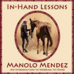 In-Hand Lessons with Manolo Mendez, Volume 1
